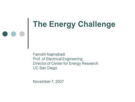 The Energy Challenge Farrokh Najmabadi Prof. of Electrical Engineering Director of Center for Energy Research UC San Diego November 7, 2007.