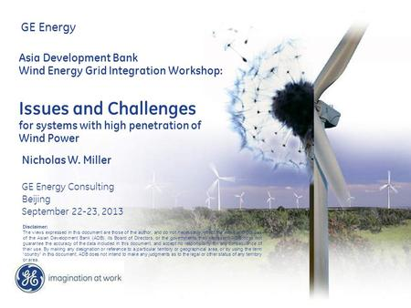 GE Energy Asia Development Bank Wind Energy Grid Integration Workshop: Issues and Challenges for systems with high penetration of Wind Power Nicholas W.