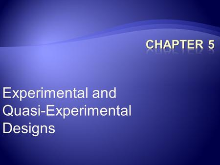 Experimental and Quasi-Experimental Designs