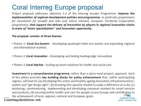DIVISION Landstingsdirektörens stab Coral Interreg Europe proposal Project proposal addresses objective 1.2 of the Interreg Europe Programme: Improve the.