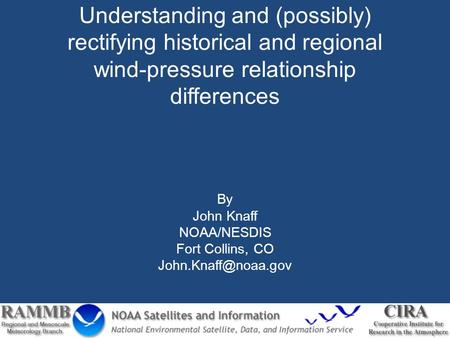 Understanding and (possibly) rectifying historical and regional wind-pressure relationship differences By John Knaff NOAA/NESDIS Fort Collins, CO