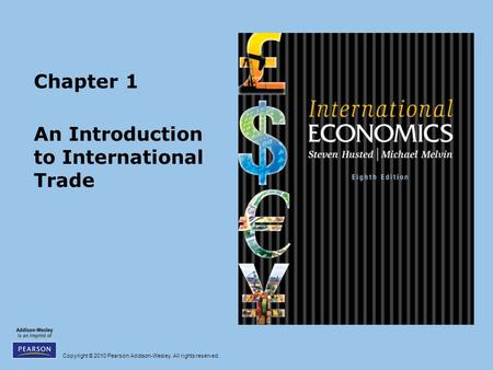Copyright © 2010 Pearson Addison-Wesley. All rights reserved. Chapter 1 An Introduction to International Trade.