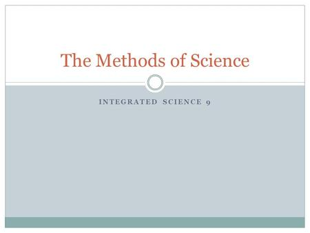 The Methods of Science Integrated Science 9.