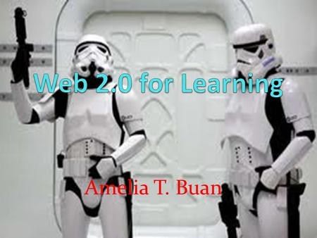 Amelia T. Buan. Our session will focus on What is Web 2.0 ?Web 2.0.