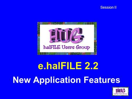 E.halFILE 2.2 New Application Features Session II.