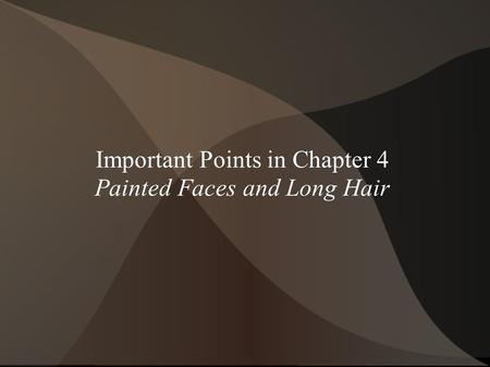 Important Points in Chapter 4 Painted Faces and Long Hair.