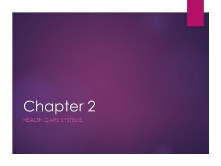 Chapter 2 Health Care Systems.