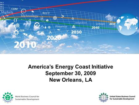 WBCSD Energy & Climate Focus Area Working Group Meeting Paris, July 2, 2008 America's Energy Coast Initiative September 30, 2009 New Orleans, LA.