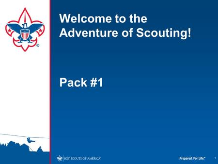 1 Welcome to the Adventure of Scouting! Pack #1. 2.