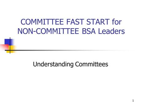 1 COMMITTEE FAST START for NON-COMMITTEE BSA Leaders Understanding Committees.