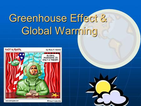 Greenhouse Effect & Global Warming. Some Evidence The global air temperature at the Earth's surface has increased about 0.5 o C during the past century.