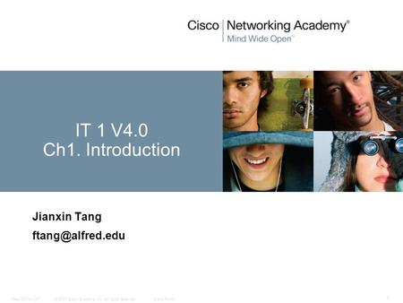 © 2007 Cisco Systems, Inc. All rights reserved.Cisco PublicNew CCNA 307 1 Jianxin Tang IT 1 V4.0 Ch1. Introduction.