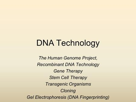 DNA Technology The Human Genome Project, Recombinant DNA Technology Gene Therapy Stem Cell Therapy Transgenic Organisms Cloning Gel Electrophoresis (DNA.
