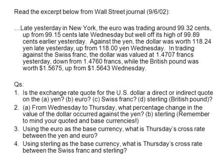 Read the excerpt below from Wall Street journal (9/6/02): …Late yesterday in New York, the euro was trading around 99.32 cents, up from 99.15 cents late.
