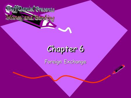Chapter 6 Foreign Exchange. Exchange Rates – Rates at which two currencies trade. One currency in terms of another.. –Defining exchange rates The exchange.