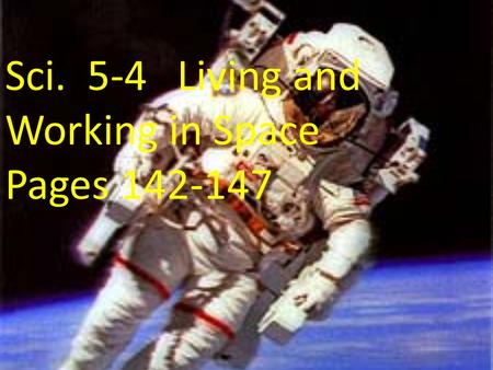 Sci. 5-4 Living and Working in Space Pages 142-147.