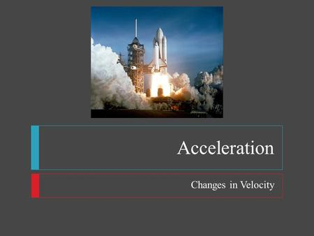 Acceleration Changes in Velocity.