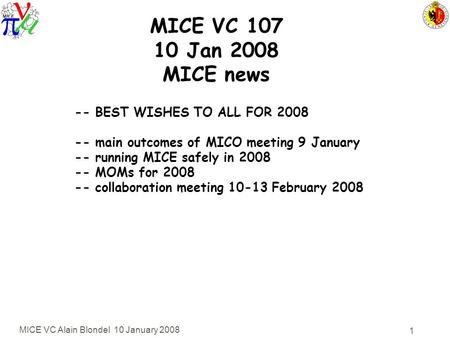 MICE VC Alain Blondel 10 January 2008 1 MICE VC 107 10 Jan 2008 MICE news -- BEST WISHES TO ALL FOR 2008 -- main outcomes of MICO meeting 9 January --