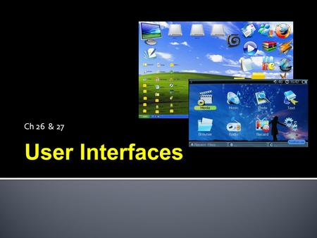 Ch 26 & 27 User Interfaces.