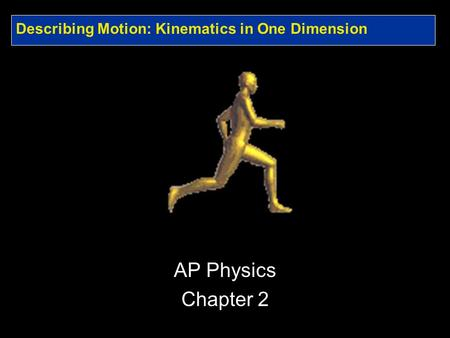 Describing Motion: Kinematics in One Dimension AP Physics Chapter 2.