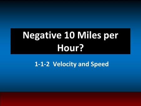 Negative 10 Miles per Hour? 1-1-2 Velocity and Speed.