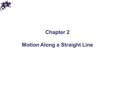 Chapter 2 Motion Along a Straight Line. Linear motion In this chapter we will consider moving objects: Along a straight line With every portion of an.