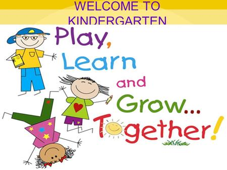 WELCOME TO KINDERGARTEN. Morning Meetings Greeting – song/handshake/getting to know you activity Message – this includes the goal of the day Activity.