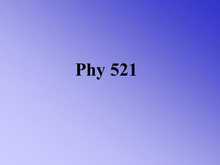 Phy 521 Physics is the branch of knowledge that studies the physical world. Physicists investigate objects as small atoms and as large as galaxies. They.