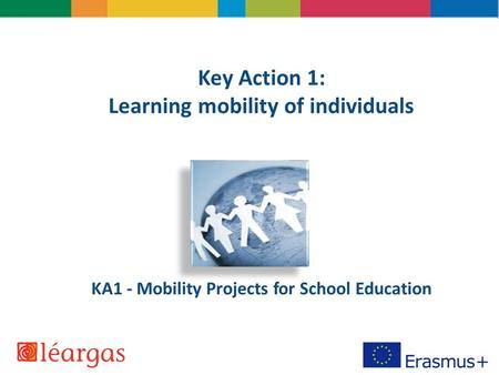 Key Action 1: Learning mobility of individuals KA1 - Mobility Projects for School Education.