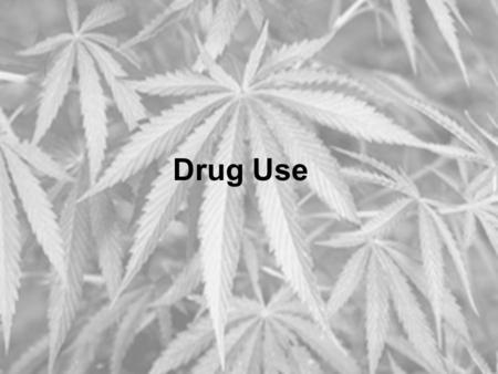 Drug Use. Substance Abuse -any unnecessary or improper use of chemical substance for non medical purposes. –Overuse –Multiple use of a drug –Use of illegal.