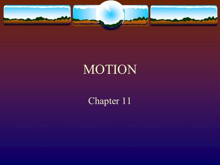 MOTION Chapter 11 How do you know something is moving?  Depends on your frame of reference.  A frame of reference is the location from which motion.
