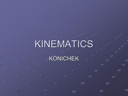 KINEMATICS KONICHEK. I. Position and distance I. Position and distance A. Position- The separation between an object and a reference point A. Position-