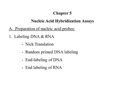 Chapter 5 Nucleic Acid Hybridization Assays A. Preparation of nucleic acid probes: 1. Labeling DNA & RNA - Nick Translation - Random primed DNA labeling.