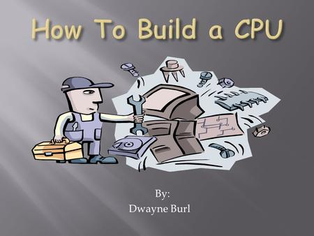 By: Dwayne Burl.  The Central Processing Unit (CPU) is responsible for interpreting and executing most of the commands from the computer's hardware and.