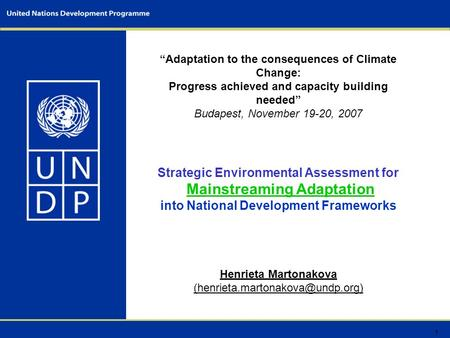 "1 ""Adaptation to the consequences of Climate Change: Progress achieved and capacity building needed"" Budapest, November 19-20, 2007 Strategic Environmental."