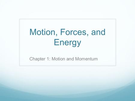 Motion, Forces, and Energy Chapter 1: Motion and Momentum.