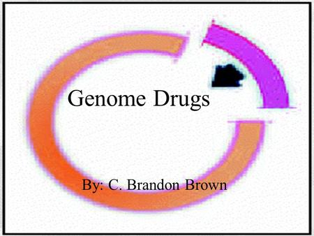 Genome Drugs By: C. Brandon Brown Restriction Enzymes: cut certain segments of DNA that correspond to the enzymes cut sequence these enzymes sequences.