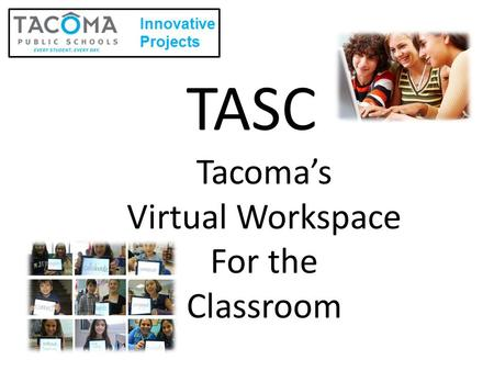 TASC Tacoma's Virtual Workspace For the Classroom.