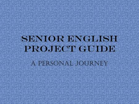 Senior English Project Guide a Personal Journey.