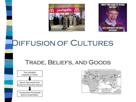 Diffusion of Cultures Trade, Beliefs, and Goods. Diffusion of Cultures n spread of ideas from central points n adaptation of ideas to local needs n creative.