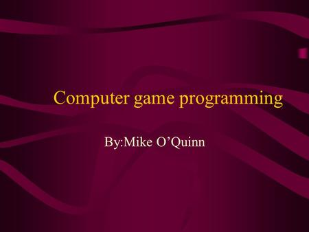 Computer game programming By:Mike O'Quinn. Nature of job The explosive impact of computers and information technology on our everyday lives has generated.