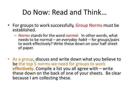 Do Now: Read and Think… For groups to work successfully, Group Norms must be established. – Norms stands for the word normal. In other words, what needs.