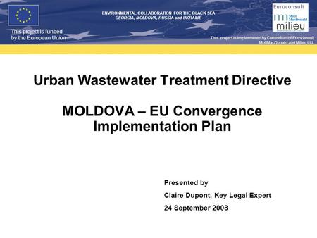 This project is funded by the European Union ENVIRONMENTAL COLLABORATION FOR THE BLACK SEA GEORGIA, MOLDOVA, RUSSIA and UKRAINE Euroconsult This project.