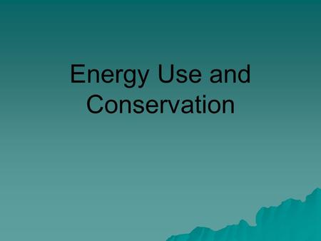 Energy Use and Conservation. Energy categories  Nonrenewable –Once used up, not replenished (on a human time scale) –Fossil fuels, nuclear  Renewable.