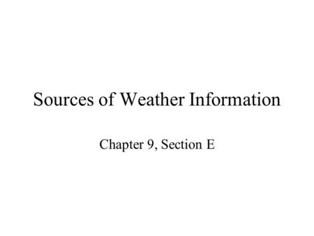 Sources of Weather Information Chapter 9, Section E.