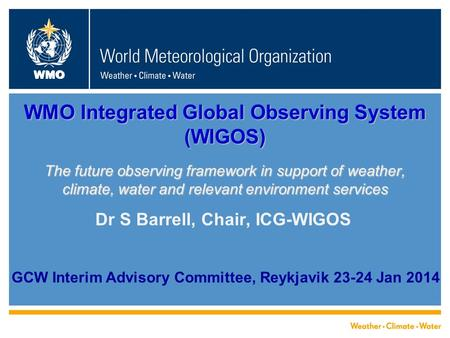 WMO WMO Integrated Global Observing System (WIGOS) The future observing framework in support of weather, climate, water and relevant environment services.