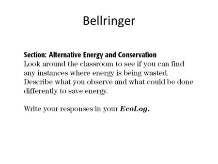 Bellringer. Alternative Energy -To achieve a future where energy use is sustainable, we must make the most of the energy sources we already have and develop.
