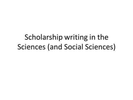 Scholarship writing in the Sciences (and Social Sciences)