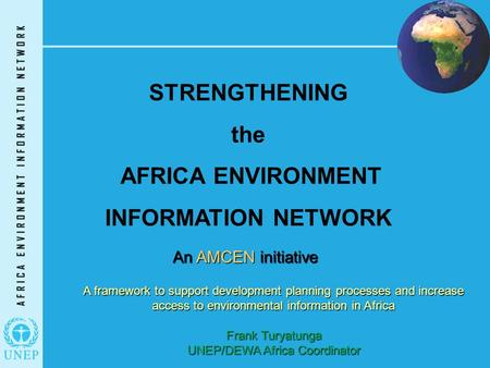 STRENGTHENING the AFRICA ENVIRONMENT INFORMATION NETWORK An AMCEN initiative A framework to support development planning processes and increase access.