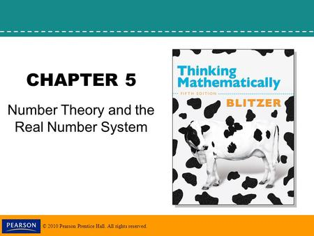 © 2010 Pearson Prentice Hall. All rights reserved. CHAPTER 5 Number Theory and the Real Number System.